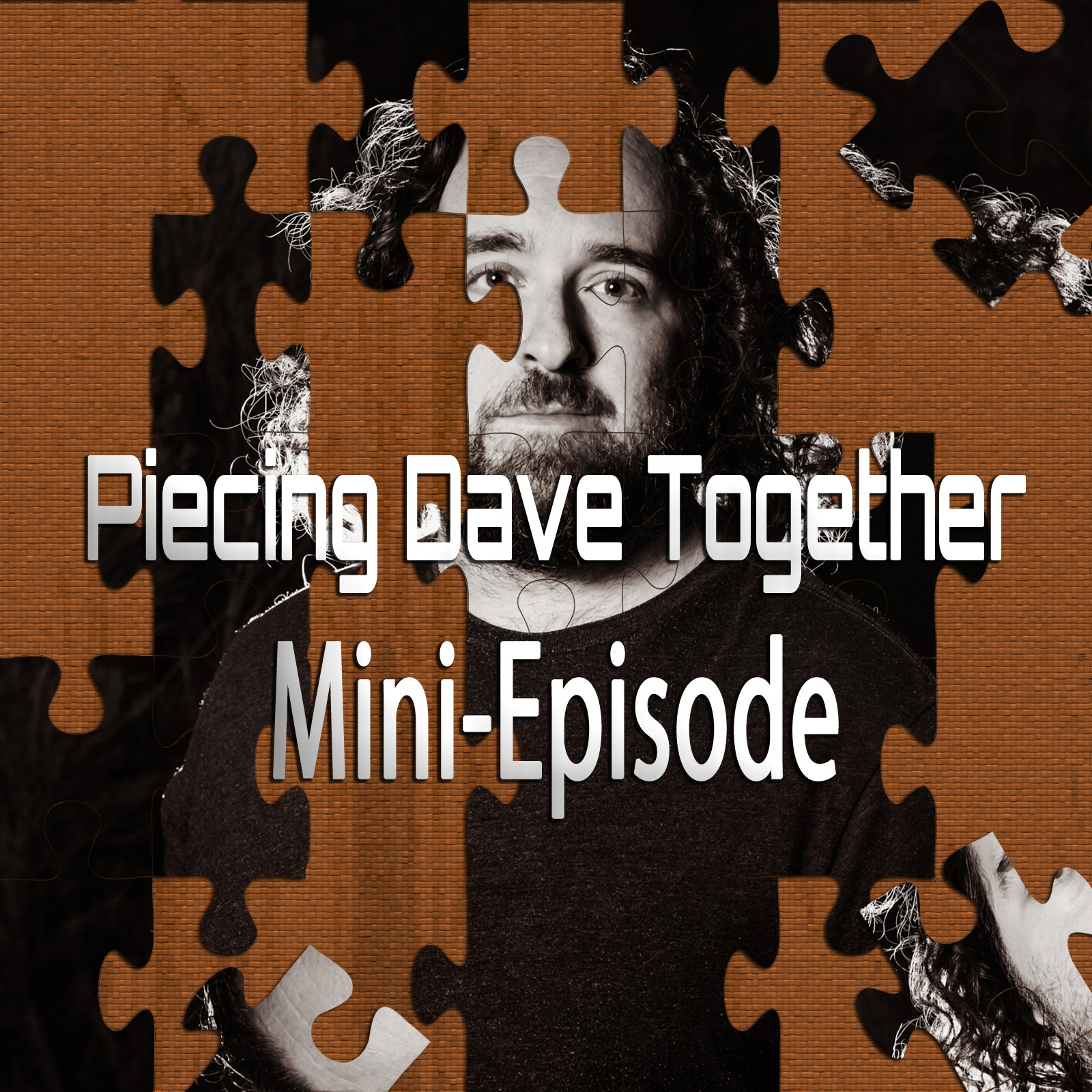 Piecing Dave Together – Mini-Episode (Special Episode)