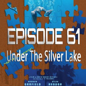 Episode 61 - Under The Silver Lake