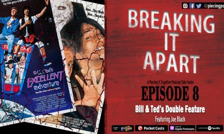 Breaking It Apart 8 – Bill & Ted's Double Feature (Featuring Joe Black)