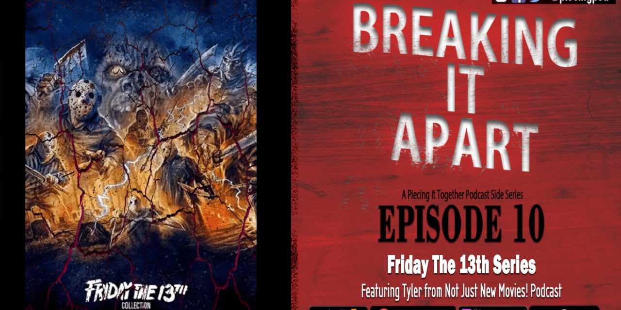 Breaking It Apart 10 – Friday The 13th Series (Featuring Tyler)