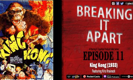 Breaking It Apart 11 – King Kong (Featuring Kris Krainock)