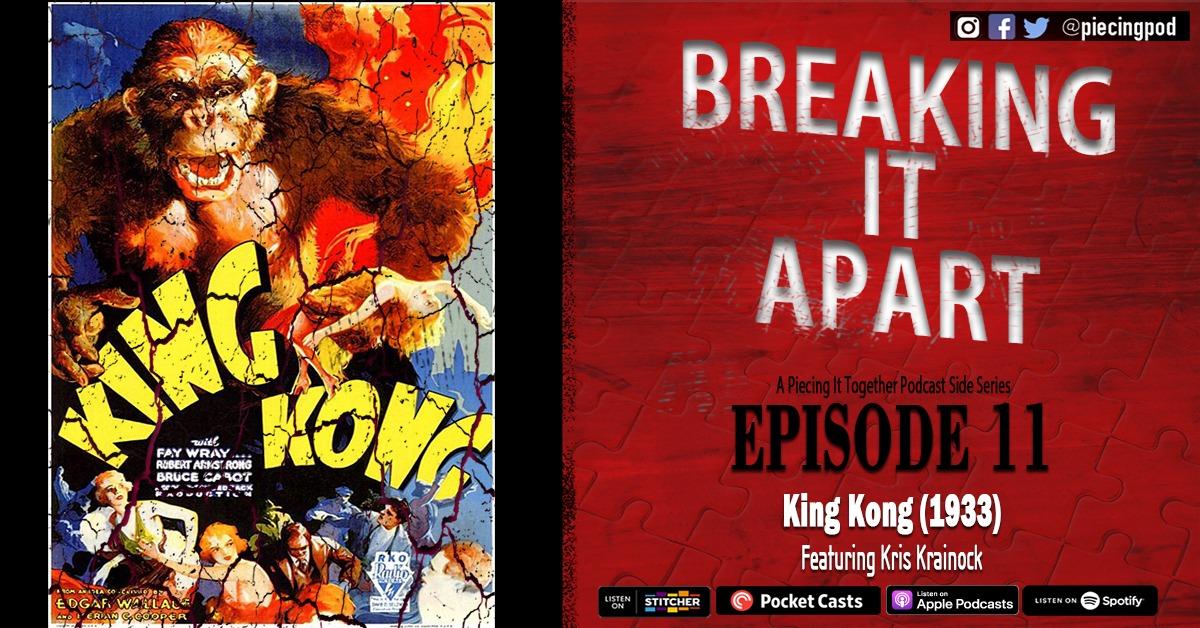Breaking It Apart 11 – King Kong (Featuring Kris Krainock)